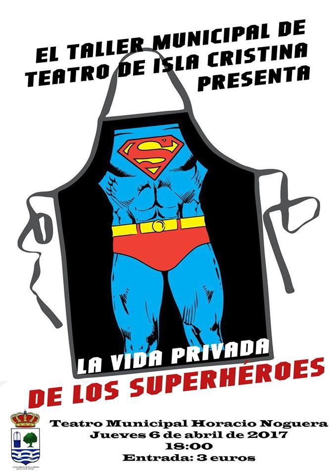 """El Taller Municipal de Teatro de Isla Cristina Presenta la obra """"La vida privada de los Superhéroes"""""""